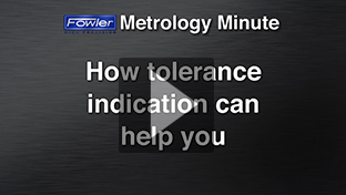Fowler Metrology Minute: Tolerance Indication